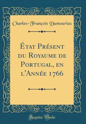 �tat PR�sent Du Royaume de Portugal, En LAnn�e 1766  by  Charles-Francois Dumouriez