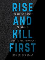 Rise and Kill First: The Inside Story and Secret Operations of Israel's Assassination Program