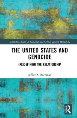 The United States and Genocide (Re) Defining the Relationship