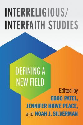Interreligious/Interfaith Studies: Defining a New Field