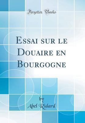Essai Sur Le Douaire En Bourgogne Abel Ridard