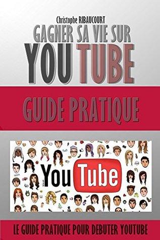 YouTube Gagner Sa Vie Sur Youtube : guide Pratique Créer des vidéos et des millions de vues sur YouTube.: Gagner Sa Vie Sur Youtube : Ce Guide Va vous ... Devenir Un Grand YouTuBeur