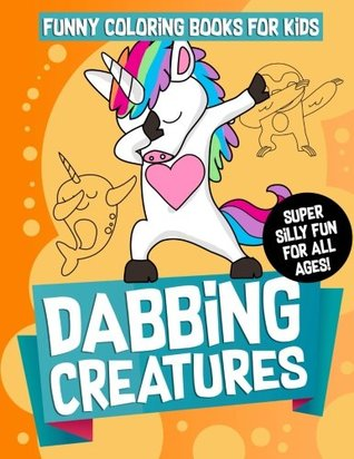 Funny Coloring Books for Kids: Dabbing Creatures: The Dabbing Animals Coloring Activity Book for Kids, Teens and Adults Who Love Viral Memes, Hip Hop ... (Cute Funny Animal Coloring Book) (Volume 1)