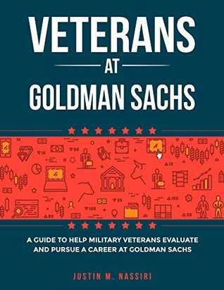 Veterans at Goldman Sachs: A Guide to Help Military Veterans Evaluate and Pursue a Career at Goldman Sachs