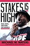 Stakes Is High by Michael W. Waters