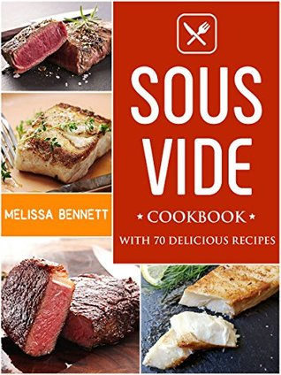 Sous Vide Cookbook: the Complete Sous Vide Cookbook for Beginners (70 Easy & Delicious Recipes)