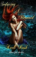Seducing a Mermaid