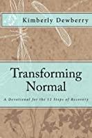 Transforming Normal: A Devotional for the 12 Steps of Recovery