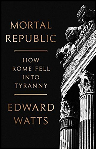 Falling Into Belief Gap What It Feels >> Mortal Republic How Rome Fell Into Tyranny By Edward J Watts