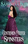 Gentlemen Prefer Spinsters by Samantha Holt