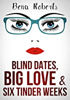 Blind Dates, Big Love  Six Tinder Weeks