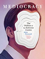 Mediocracy: The Politics of the Extreme Centre