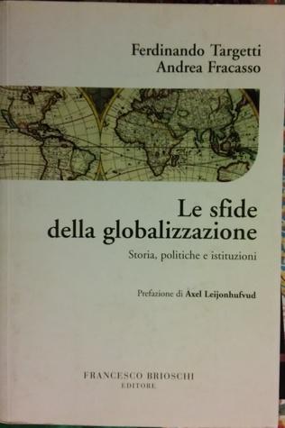 Le Sfide Della Globalizzazione Storia, Politiche E Istituzioni Ferdinando Targetti, Andrea Fracasso, Axel Leijonhufvud