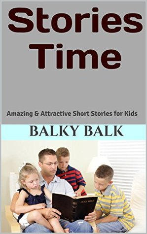 Stories Time: Amazing & Attractive Short Stories for Kids