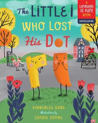 The Little i Who Lost His Dot by Kimberlee Gard
