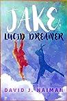 Jake, Lucid Dreamer by David J. Naiman