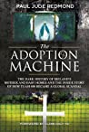 The Adoption Machine: The Dark History of Ireland's Mother and Baby Homes and the Inside Story of How 'Tuam 800' Became a Global Scandal