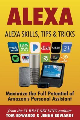 Alexa: Alexa Skills, Tips & Tricks by Tom Edwards