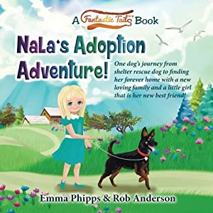 Nala's Adoption Adventure!: One dog's journey from shelter rescue dog to finding her forever home with a new loving family and a little girl that is ... friend! (A Fantastic Tails Book) (Volume 1)