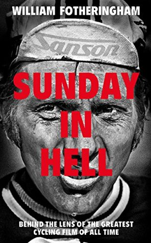 Sunday in Hell: Behind the Lens of the Greatest Cycling Film of All Time William Fotheringham