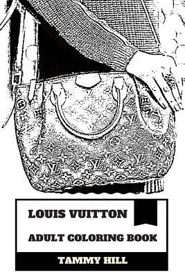 Louis Vuitton Adult Coloring Book: Fashion House and Brand, Luxury Bags and Heels, Retail Watches and Glasses Inspired Adult Coloring Book