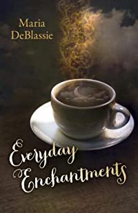 Everyday Enchantments: Musings on Ordinary Magic & Daily Conjurings