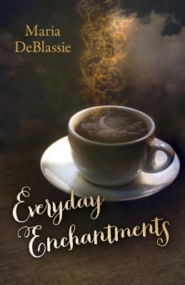 Everyday Enchantments by Maria DeBlassie