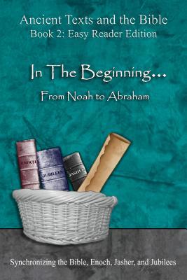In the Beginning... from Noah to Abraham - Easy Reader Edition: Synchronizing the Bible, Enoch, Jasher, and Jubilees