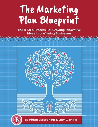 The Marketing Plan Blueprint: The 8-Step Process for Growing Innovative Ideas Into Winning Businesses