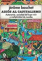 Adiós al capitalismo: Autonomía, sociedad del buen vivir y multiplicidad de mundos (Territorios)