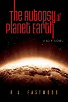 The Autopsy of Planet Earth
