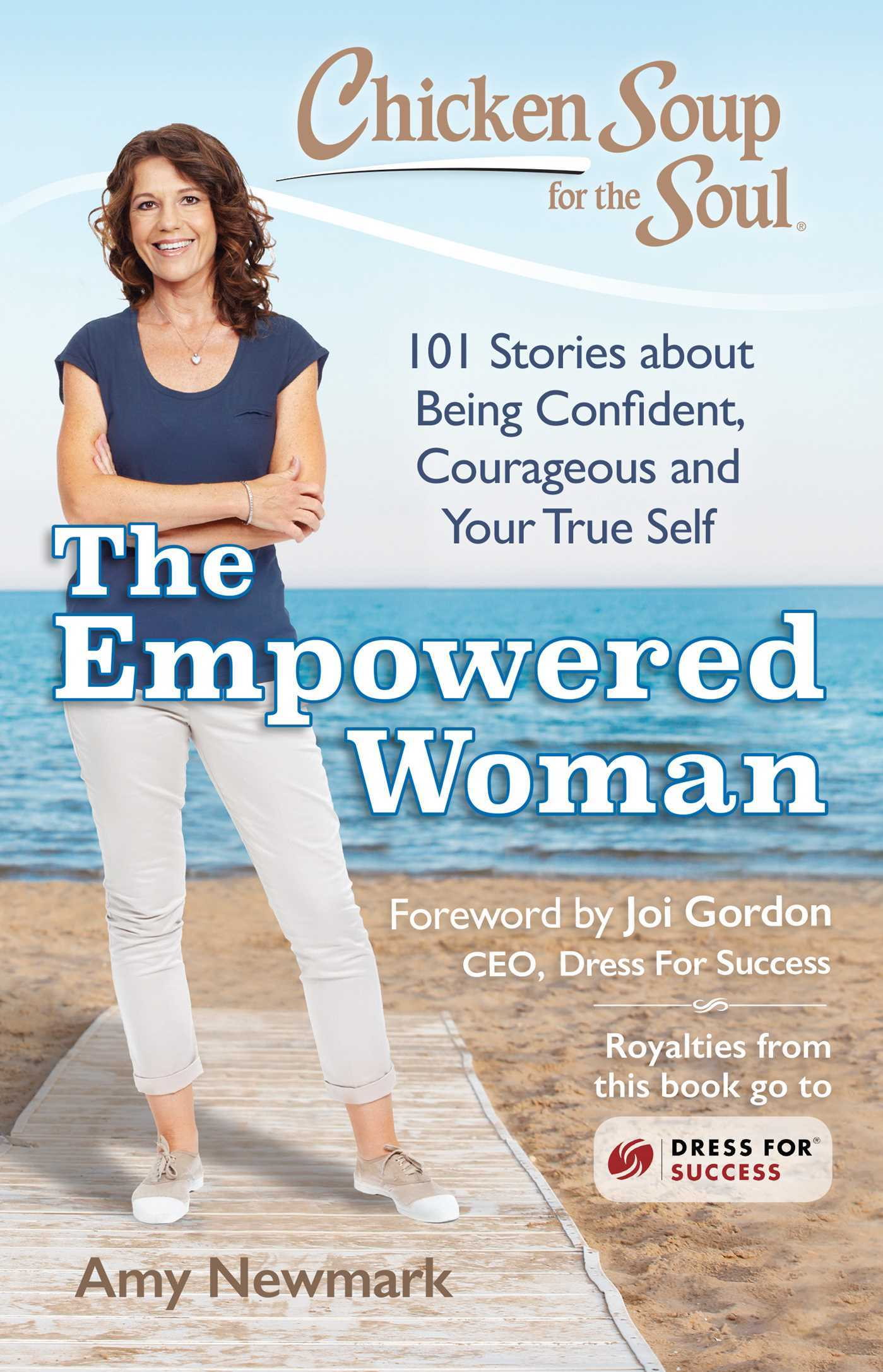 Chicken Soup for the Soul The Empowered Woman 101 Stories about Being Confident, Courageous and Your True Self