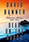 Dead On The Docks: (A Dangerous Waters Thriller Series: Book Three)