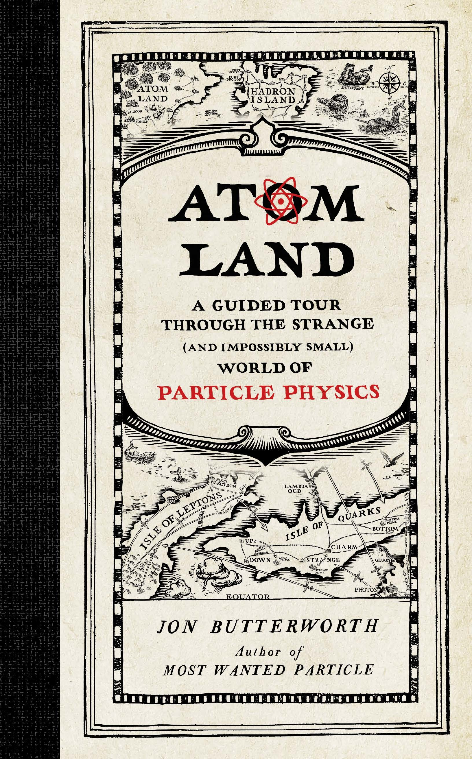 Atom Land A Guided Tour Through the Strange (and Impossibly Small) World of Particle Physics