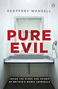 Pure Evil: Inside the Minds and Crimes of Britain's Worst Criminals