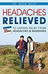 Headache's Relieved: 30-Days to Lasting Relief from Headaches and Migraines