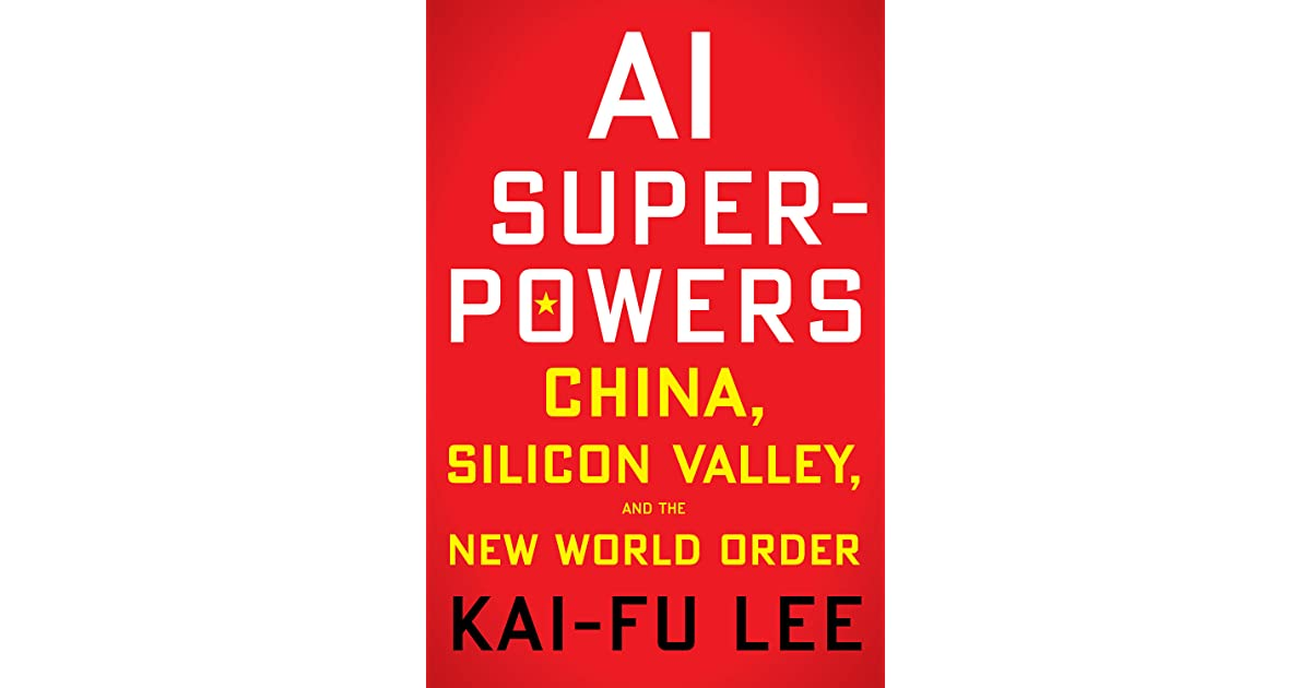 AI Superpowers: China, Silicon Valley, and the New World