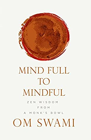 8481edd09 Mind Full to Mindful: Zen Wisdom From a Monk's Bowl by Om Swami