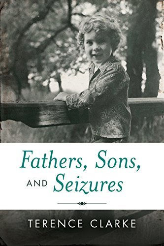 Fathers, Sons, and Seizures Terence Clarke