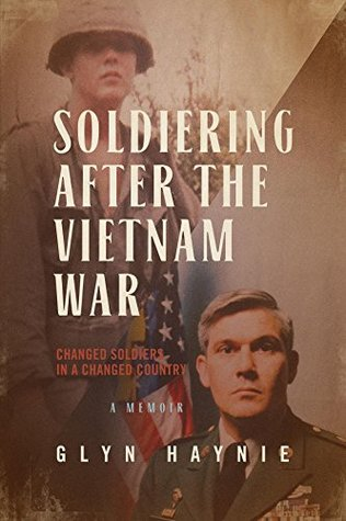 Soldiering After The Vietnam War by Glyn Haynie