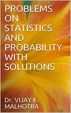 PROBLEMS ON STATISTICS AND PROBABILITY WITH SOLUTIONS by