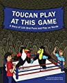 Toucan Play at This Game: A story of 100 bird puns and play on words