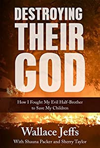 Destroying Their God: How I Fought My Evil Half-Brother to Save My Children