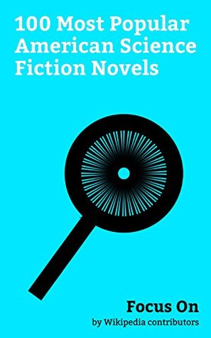 Focus On: 100 Most Popular American Science Fiction Novels: The Expanse (novel series), Atlas Shrugged, Divergent Trilogy, Ready Player One, The Maze Runner ... Wakes, Neuromancer, Divergent (novel), etc.