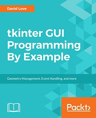 Tkinter GUI Programming by Example: Learn to create modern