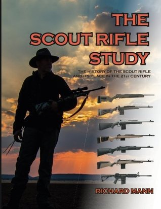 The Scout Rifle Study: The History of the Scout Rifle and its place in the 21st Century
