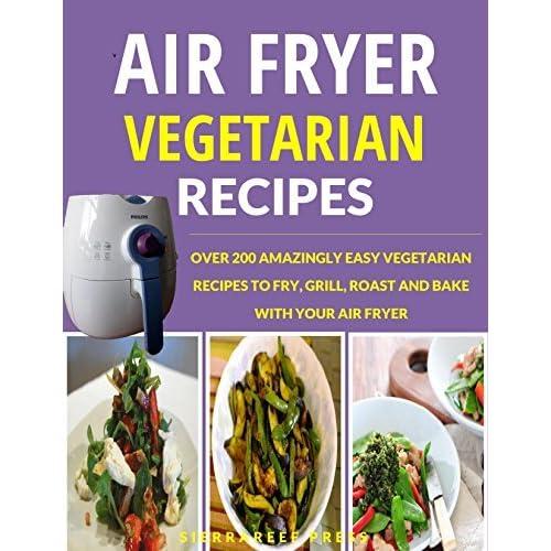 Air Fryer Recipes Vegetarian Air Fryer Cookbook Over 200