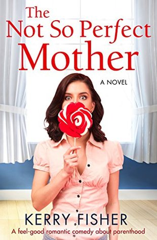 The Not So Perfect Mother by Kerry Fisher
