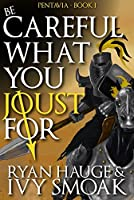 Be Careful What You Joust For (Pentavia #1)