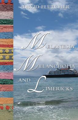 Melanesia, Melancholia and Limericks  by  David Fletcher